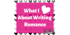 What I Love About Writing Romance