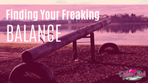 Finding Your Freaking Balance