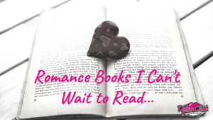 Romance Books I Can't Wait to Read