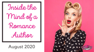 Inside the Mind of a Romance Author… August